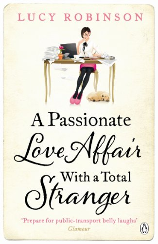 A Passionate Love Affair with a Total Stranger by Lucy Robinson