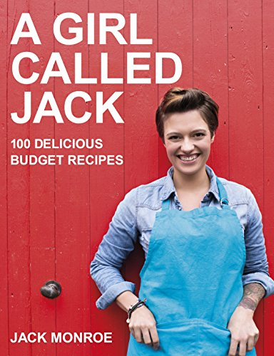 A Girl Called Jack: 100 delicious budget recipes By Jack Monroe
