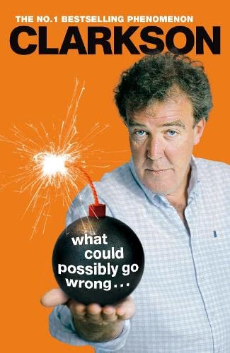 What Could Possibly Go Wrong? by Jeremy Clarkson