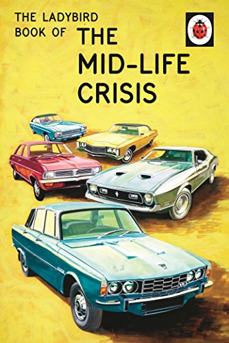 The Ladybird Book of the Mid-Life Crisis (Ladybirds for Grown-Ups) By Jason Hazeley