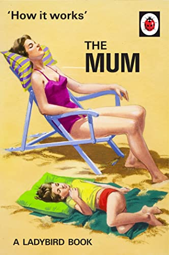How It Works: The Mum (Ladybirds for Grown-Ups) By Jason Hazeley