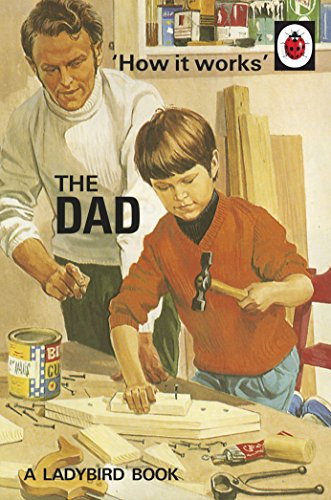 How it Works: The Dad (Ladybirds for Grown-Ups) By Jason Hazeley
