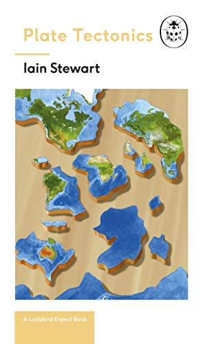 Plate Tectonics: A Ladybird Expert Book: Discover how our planet works from the inside out by Iain Stewart
