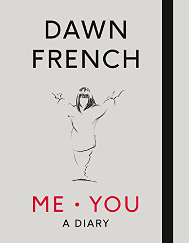 Me. You. A Diary: The No.1 Sunday Times Bestseller by Dawn French