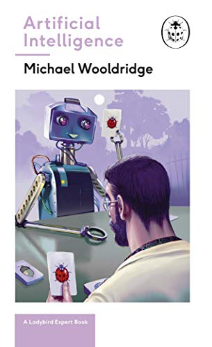 Artificial Intelligence: Everything you need to know about the coming AI. A Ladybird Expert Book (The Ladybird Expert Series) By Michael Woolridge