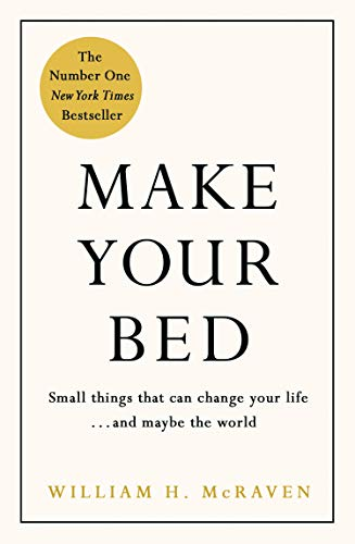 Make Your Bed: Small things that can change your life... and maybe the world By Admiral William H. McRaven