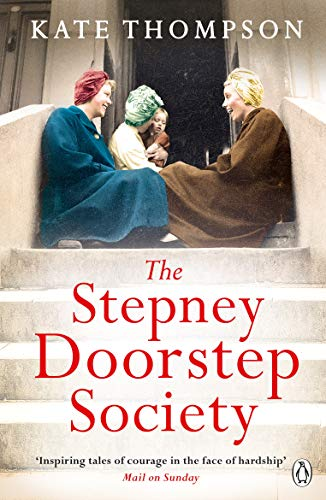 The Stepney Doorstep Society: The remarkable true story of the women who ruled the East End through war and peace (Ladybird Readers) By Kate Thompson