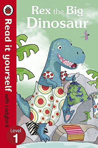 Rex the Big Dinosaur - Read it Yourself with Ladybird: Level 1 by Ronne Randall