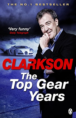 The Top Gear Years by Jeremy Clarkson