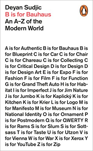 B is for Bauhaus: An A-Z of the Modern World By Deyan Sudjic
