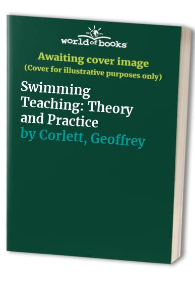 Swimming Teaching: Theory and Practice By Geoffrey Corlett