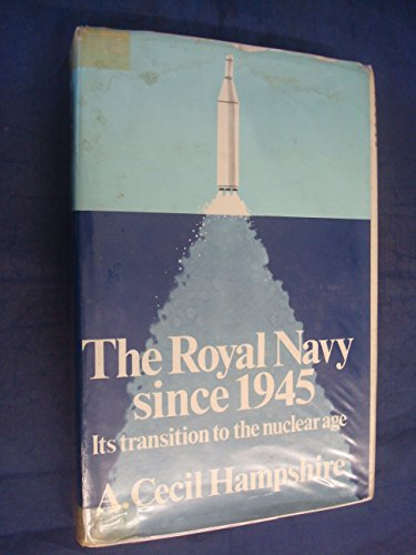 Royal Navy in the Nuclear Age, 1946-75 By A.Cecil Hampshire