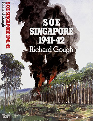 Special Operations Executive Singapore 1941-42 By Richard Gough
