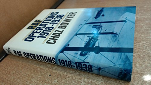 Royal Air Force Operations, 1918-38 By Chaz Bowyer