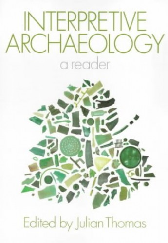 Interpretive Archaeology By Edited by Julian Thomas