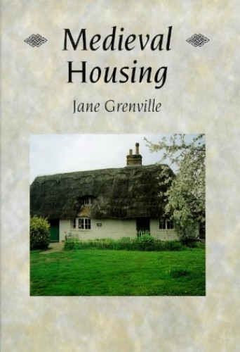 Medieval Housing (Archaeology of Medieval Britain) By Jane Grenville