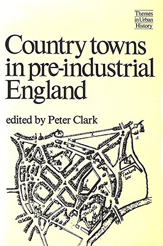 Country Towns in Pre-industrial England (Themes in urban history)