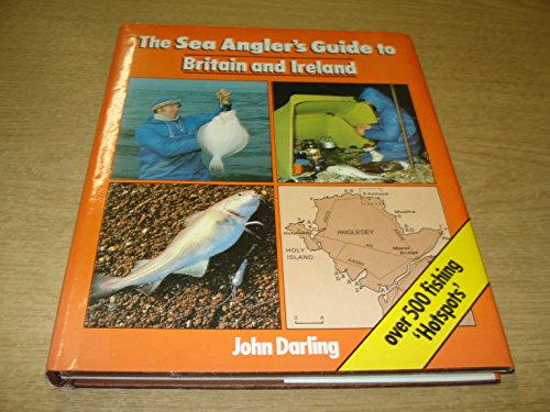 Sea Angler's Guide to Britain and Ireland By John Darling