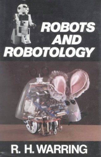 Robots and Robotology By R.H. Warring