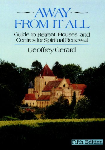 Away From It All: A Guide to Retreat Houses and Centres of Spiritual Renewal: Guide to Retreat Houses and Centres for Spiritual Renewal By Geoffrey Gerard