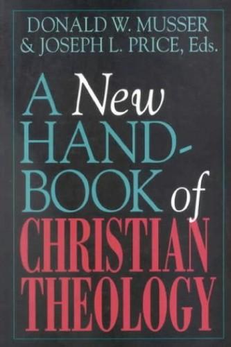 New Handbook of Christian Theology By Donald W. Musser