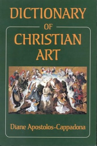 Dictionary of Christian Art By Diane Apostolos-Cappadona