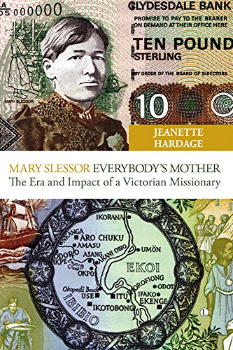 Mary Slessor Everybody's Mother: The Era and Impact of a Victorian Missionary by Jeanette Hardage