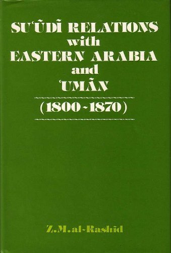Saudi Relations with Eastern Arabia and Oman, 1800-71 By Z. Al-Rashid