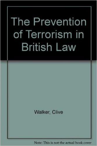 The Prevention of Terrorism in British Law By Clive Walker