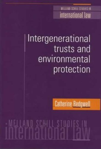 Intergenerational Trusts and Environmental Protection By Catherine Redgwell