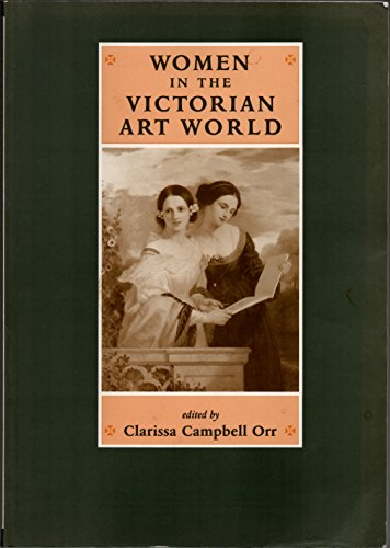 Women in the Victorian Art World By Clarissa Campbell Orr