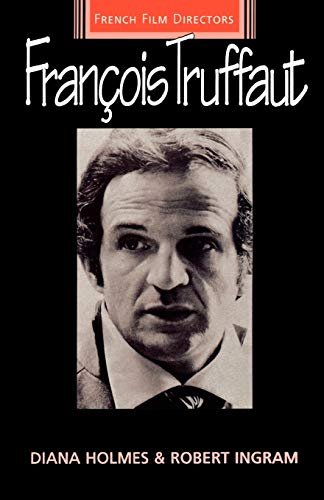 Francois Truffaut (French Film Directors Series) By Diana Holmes