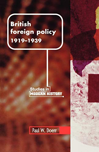 British Foreign Policy, 1919-1939 By Paul W. Doerr