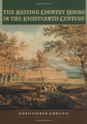 The British Country House in the Eighteenth Century By Christopher Christie
