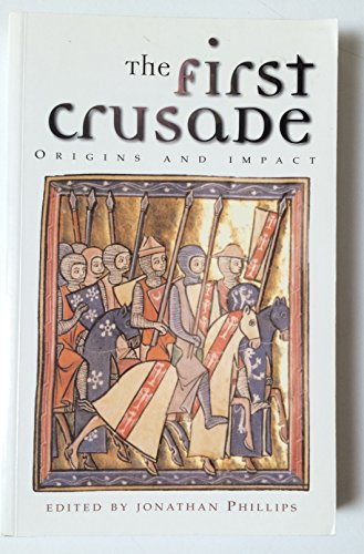 The First Crusade By Edited by Professor Jonathan Phillips