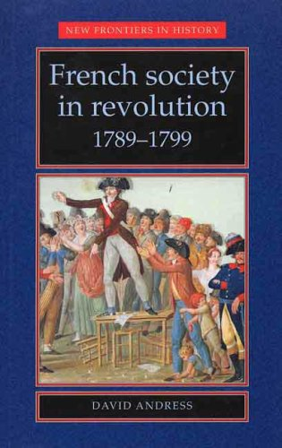 French Society in Revolution 1789-1799 By David Andress