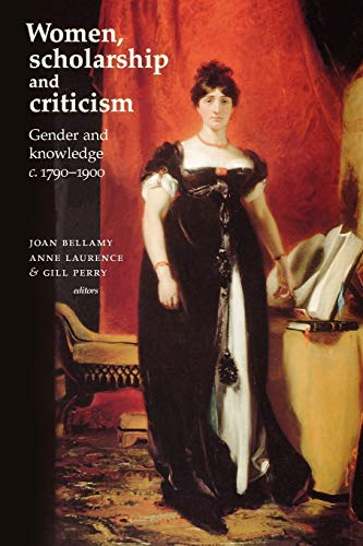 Women, Scholarship and Criticism C.1790-1900 By Edited by Joan Bellamy