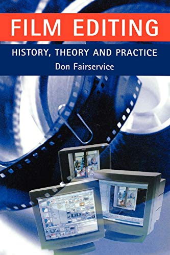 Film Editing - History, Theory and Practice By Don Fairservice
