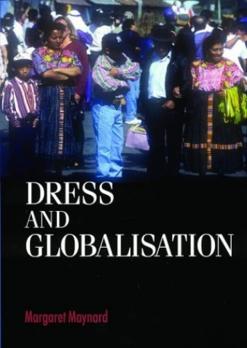 Dress and Globalisation By Margaret Maynard