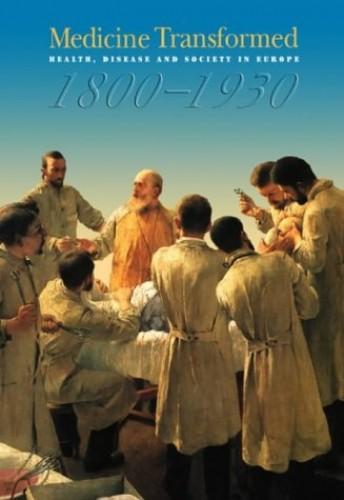 Medicine Transformed: Health, Disease and Society in Europe 1800-1930 by Deborah Brunton