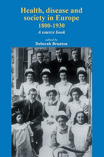 Health, Disease and Society in Europe, 1800-1930: A Sourcebook by Deborah Brunton