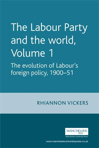 The Labour Party and the World, Volume 1 By Rhiannon Vickers