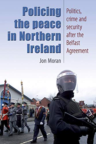 Policing the Peace in Northern Ireland By Jon Moran