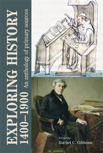 Exploring History 1400-1900: An Anthology of Primary Sources Edited by Rachel Gibbons