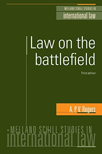 Law on the Battlefield: 3rd Edition (Melland Schill Studies in International Law) By Major Rogers