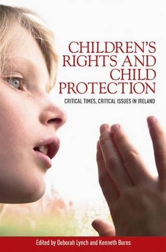Children'S Rights and Child Protection By Edited by Deborah Lynch