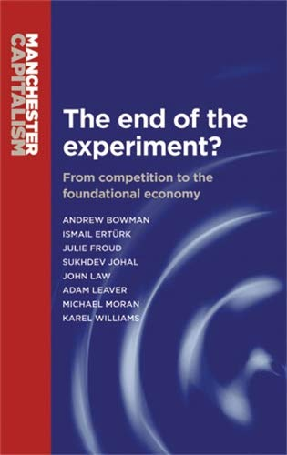 The End of the Experiment?: From Competition to the Foundational Economy by Andrew Bowman