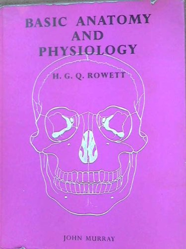 Basic Anatomy and Physiology By H.G.Q. Rowett