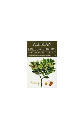 Trees and Shrubs Hardy in the British Isles Vol 1 A-C By W.J. Bean