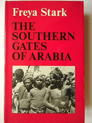 Southern Gates of Arabia By Freya Stark